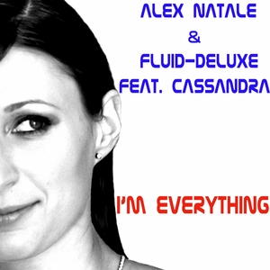 NATALE, Alex/FLUID DELUXE feat CASSANDRA - I'm Everything
