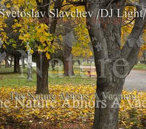 SLAVCHEV, Svetoslav aka DJ LIGHT - The Nature Abhors A Vacuum!