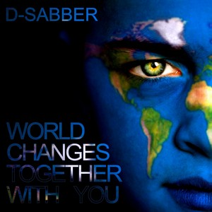 D SABBER - World Changes Together With You