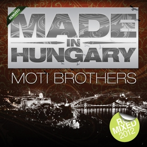 MOTI BROTHERS - Made In Hungary (remixes)