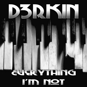 D3RKIN - Everything I'm Not