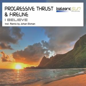 PROGRESSIVE THRUST/FIRELINE - I Believe