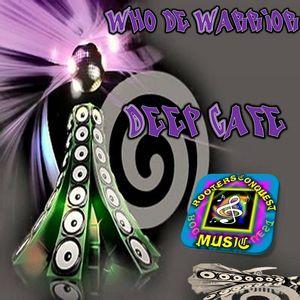WHO DE WARRIOR - Deep Cafe