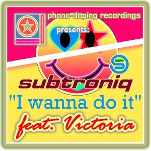 SUBTRONIQ feat VICTORIA - I Wanna Do It