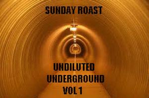 SUNDAY ROAST - Undiluted Underground Vol 1