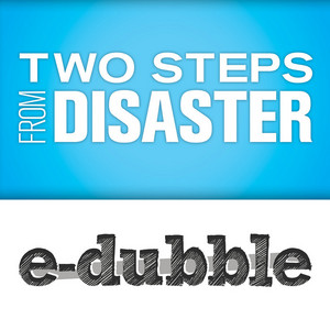 E DUBBLE - Two Steps From Disaster