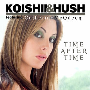 KOISHII & HUSH feat CATHERINE McQUEEN - Time After Time