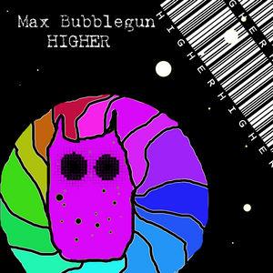 BUBBLEGUN, Max - Higher