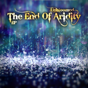 UNBLOOMED - The End Of Aridity EP