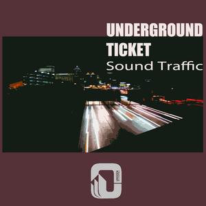 UNDERGROUND TICKET - Sound Traffic