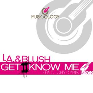 LA & BLUSH feat CHY KYRIA - Get 2 Know Me