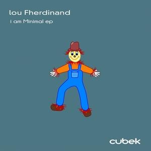 FHERDINAND, Lou - I Am Minimal (remixes)