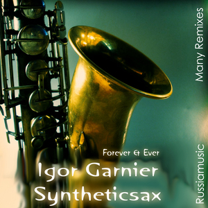 GARNIER, Igor feat SYNTHETICSAX - Forever & Ever