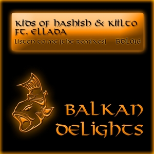 KIDS OF HASHISH & KIILTO feat ELLADA - Listen To Me (remixes)