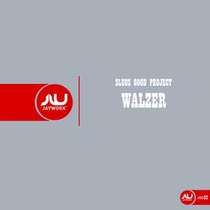 SLUGS GOOD PROJECT - Walzer