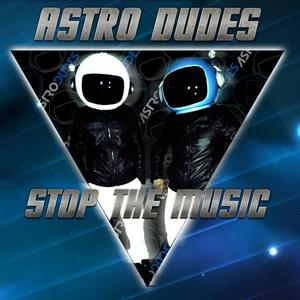 ASTRODUDES - Stop The Music