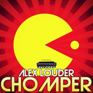 LOUDER, Alex - Chomper