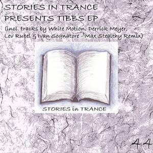 WHITE MOTION/DERRICK MEYER/LEV RUBEL/IVAN SOGNATORE - Stories In Trance Presents Tibbs EP