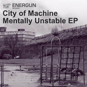 CITY OF MACHINE - Mentally Unstable EP