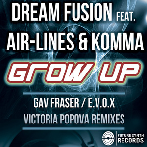 DREAM FUSION/AIR-LINES/KOMMA - Grow Up (remixes)