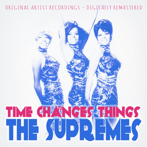 SUPREMES, The - Time Changes Things