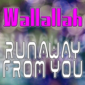 WALLALLAH - Runaway From You