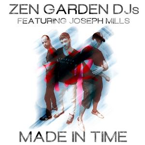 ZEN GARDEN DJ'S feat JOSEPH MILLS - Made In Time (remixes)