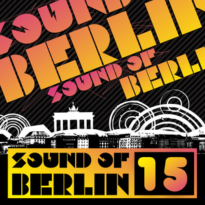 VARIOUS - Sound Of Berlin 15: The Finest Club Sounds Selection Of House Electro Minimal & Techno