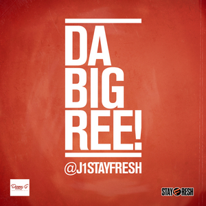 J1 - Da Big Ree