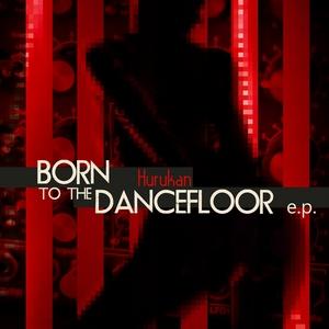 HURUKAN - Born To The Dancefloor EP