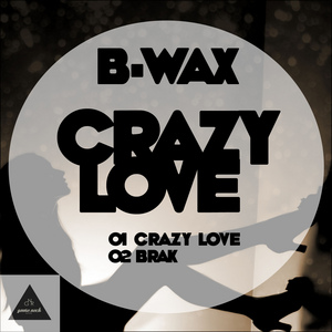 B WAX - Crazy Love