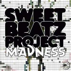 SWEET BEATZ PROJECT - Madness (remixes)