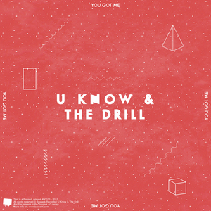 U KNOW THE DRILL - You Got Me