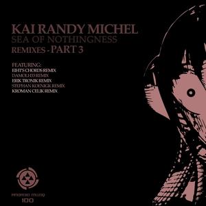MICHEL, Kai Randy - Sea Of Nothingness Remixes Pt 3