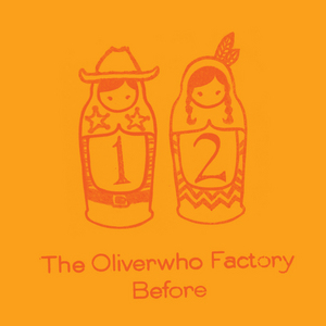 OLIVERWHO FACTORY, The - Before