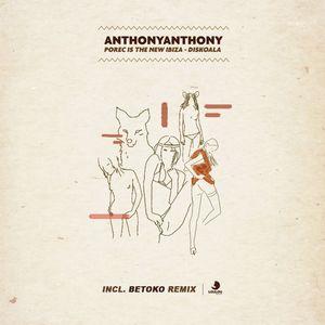 ANTHONYANTHONY - Porec Is The New Ibiza