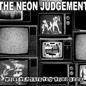 NEON JUDGEMENT, The - We Never Said You're No Good (Live Session 1984)