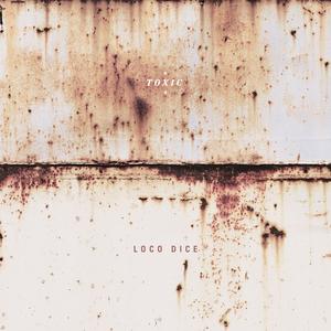 LOCO DICE - Toxic