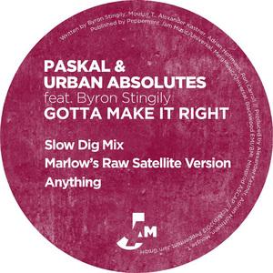 PASKAL/URBAN ABSOLUTES - Gotta Make It Right