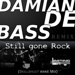 DAMIANDEBASS - Still Gone Rock Skillshuut Wake remix