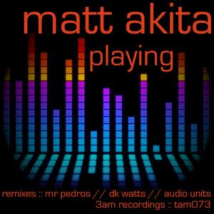AKITA, Matt - Playing