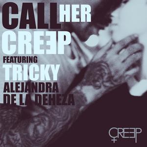 CREEP feat TRICKY/ALEJANDRA DE LA DEHEZA - Call Her