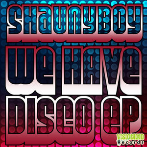 SHAUNYBOY - We Have Disco EP