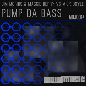 MORRIS, Jim/MAGGIE BERRY vs MICK DOYLE - Pump Da Bass