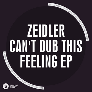 ZEIDLER - Can't Dub This Feeling EP