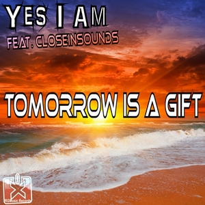 YES I AM feat CLOSEINSOUNDS - Tomorrow Is A Gift