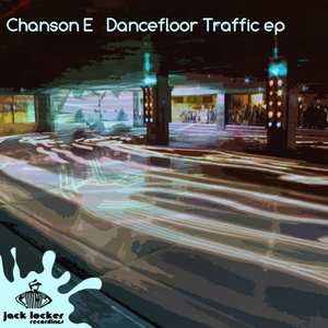CHANSON E - Dancefloor Traffic EP
