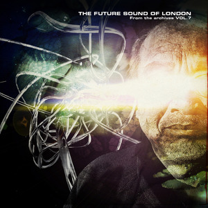 FUTURE SOUND OF LONDON - From The Archives Vol 7
