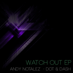 NOTALEZ, Andy/DOT & DASH - Watch Out EP