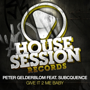 GELDERBLOM, Peter feat SUBCQUENCE - Give It 2 Me Baby